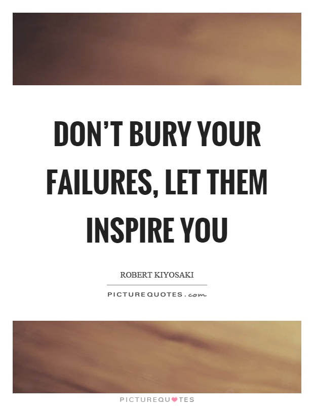 Don't bury your failures, let them inspire you Picture Quote #1