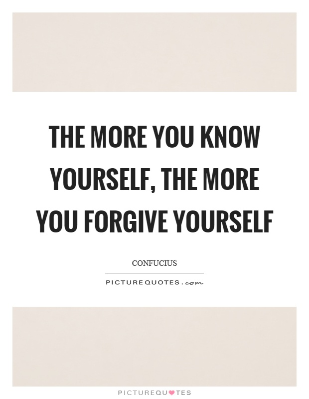 The more you know yourself, the more you forgive yourself Picture Quote #1