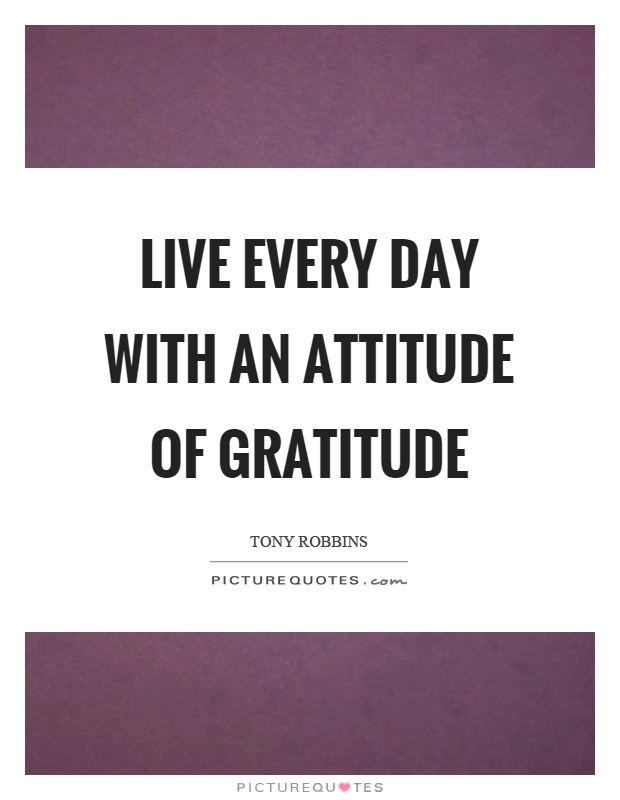 Live every day with an attitude of gratitude Picture Quote #1