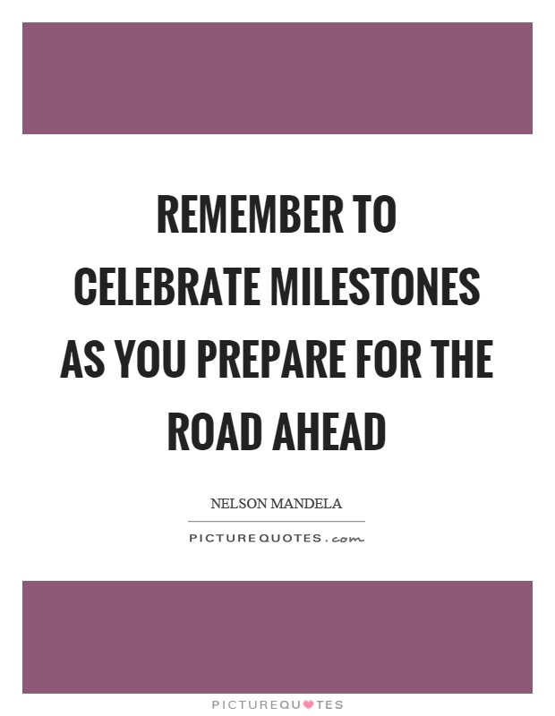 Remember to celebrate milestones as you prepare for the road ahead Picture Quote #1