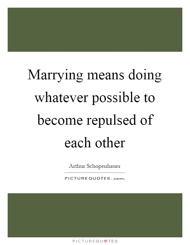 Marrying means doing whatever possible to become repulsed of each other Picture Quote #1