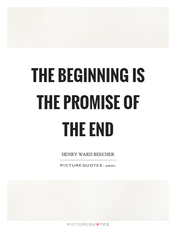 The beginning is the promise of the end Picture Quote #1
