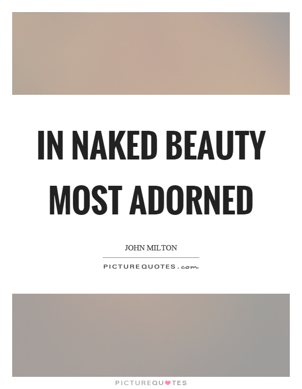 In naked beauty most adorned Picture Quote #1