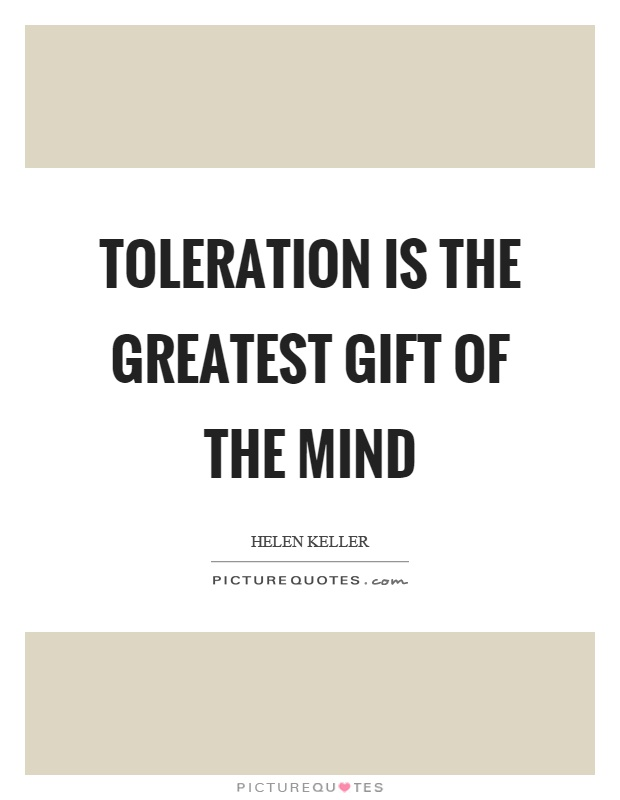 Toleration is the greatest gift of the mind Picture Quote #1