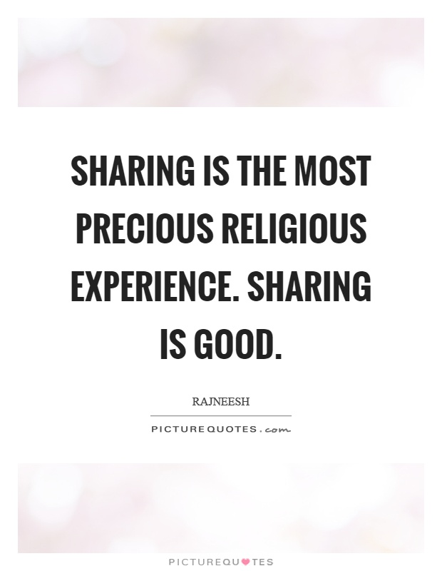 Sharing is the most precious religious experience. Sharing is good Picture Quote #1