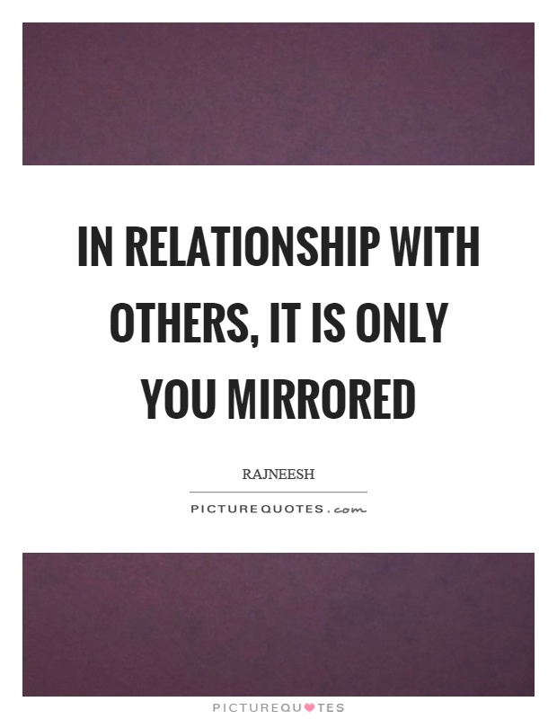 In relationship with others, it is only you mirrored Picture Quote #1