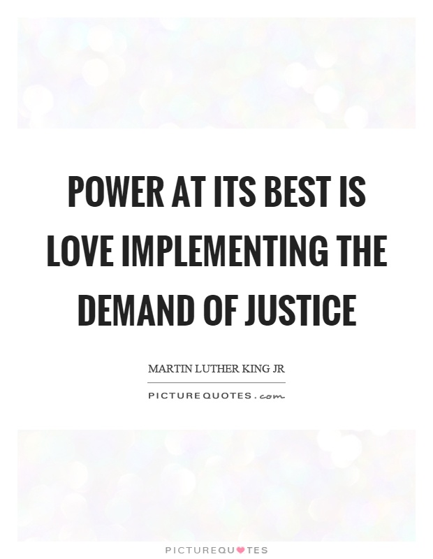 Power at its best is love implementing the demand of justice Picture Quote #1