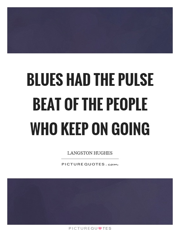 Blues had the pulse beat of the people who keep on going Picture Quote #1