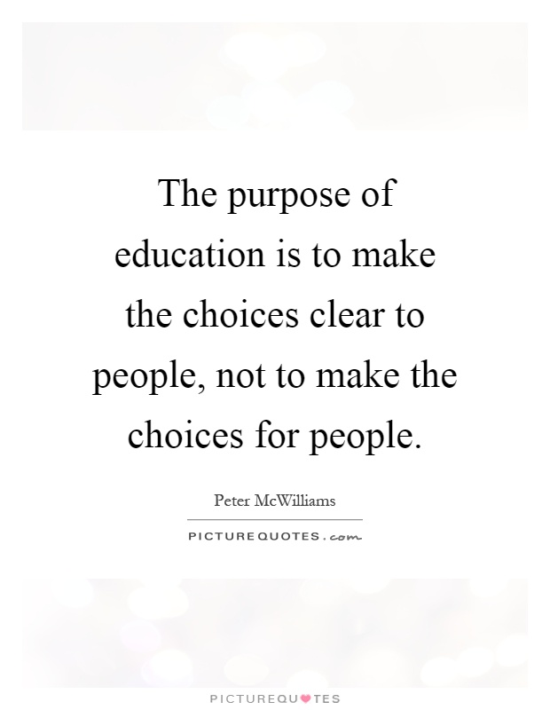 The purpose of education is to make the choices clear to people, not to make the choices for people Picture Quote #1