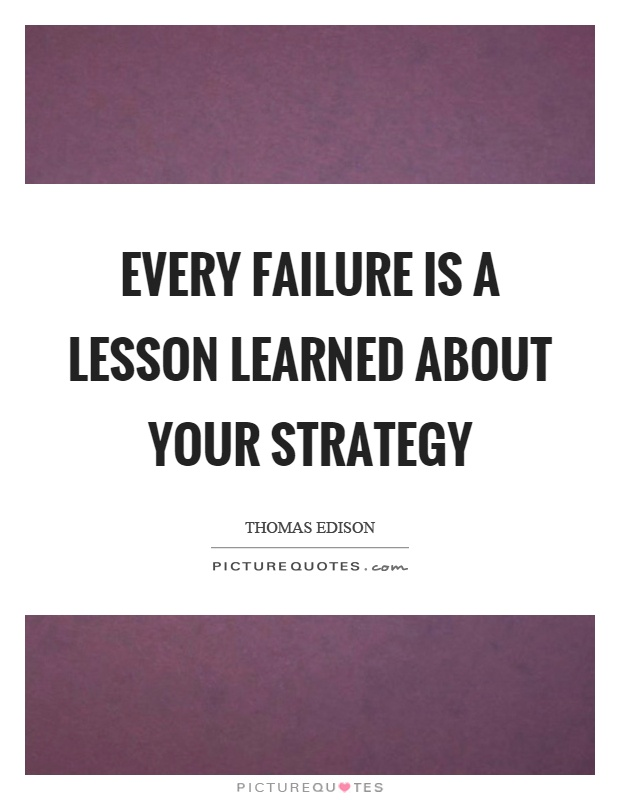 Every failure is a lesson learned about your strategy Picture Quote #1