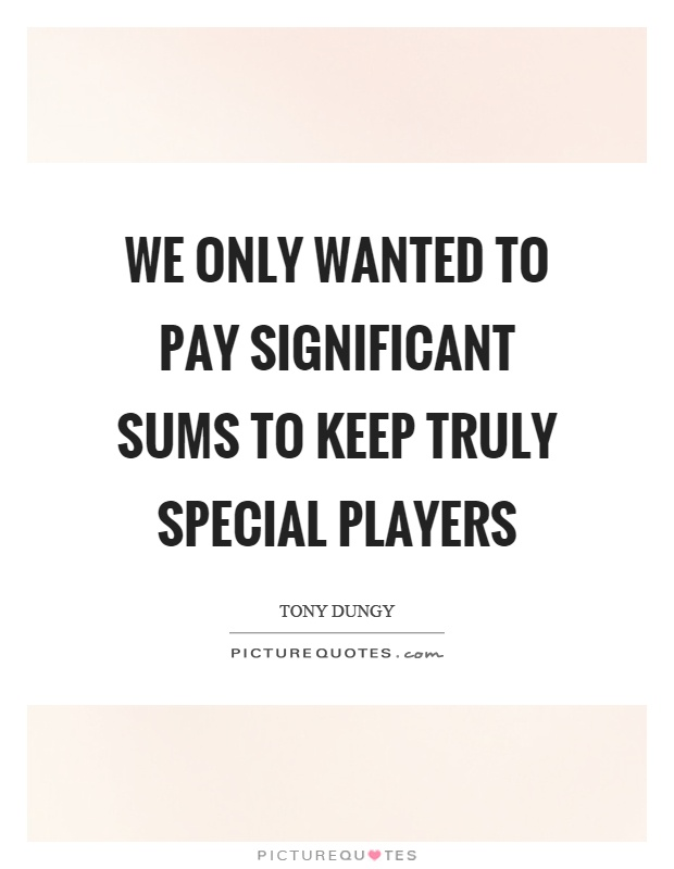 We only wanted to pay significant sums to keep truly special players Picture Quote #1