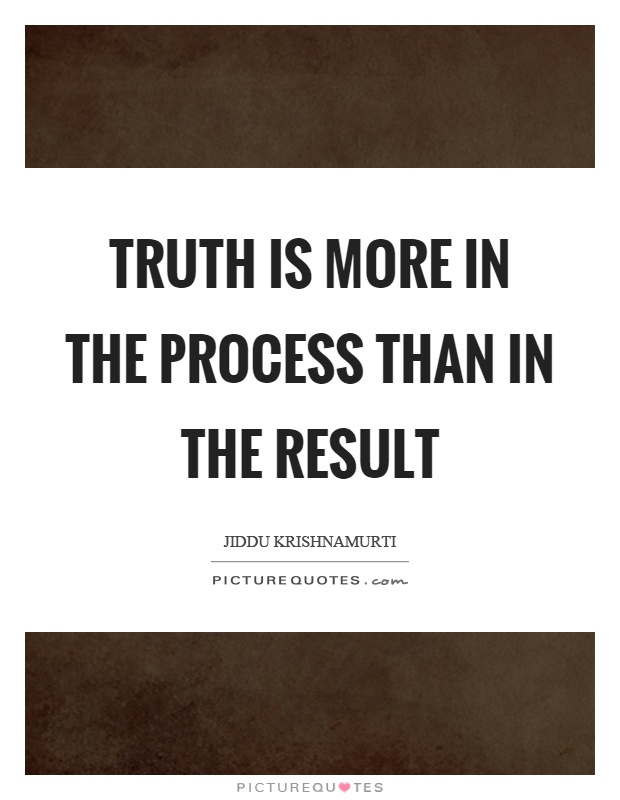 Truth is more in the process than in the result Picture Quote #1