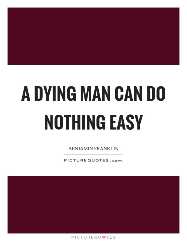 A dying man can do nothing easy Picture Quote #1