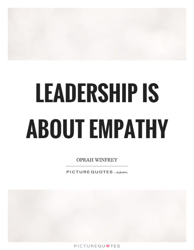 Leadership is about empathy Picture Quote #1