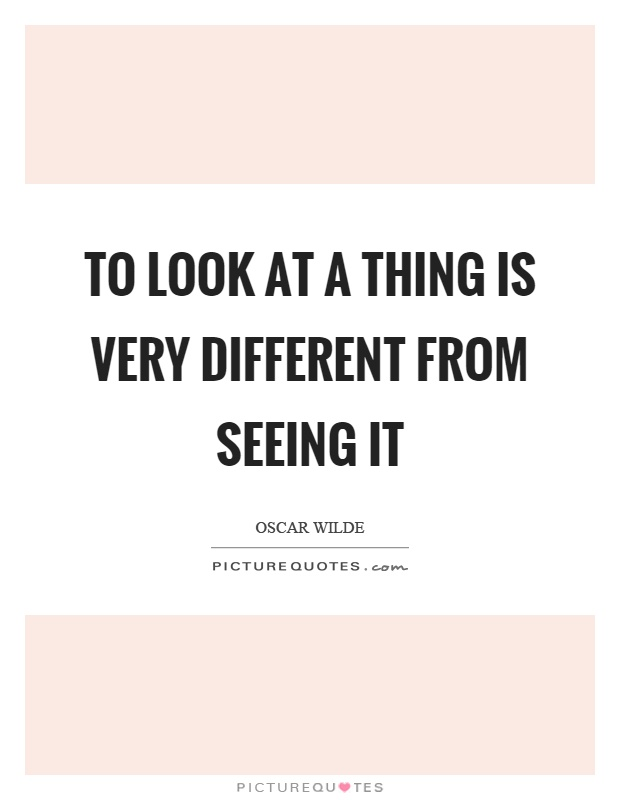 To look at a thing is very different from seeing it Picture Quote #1