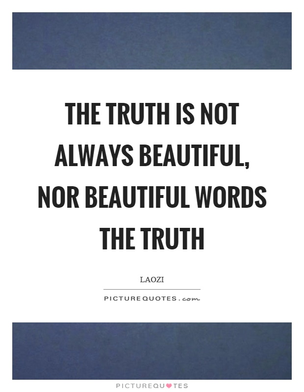 The truth is not always beautiful, nor beautiful words the truth Picture Quote #1