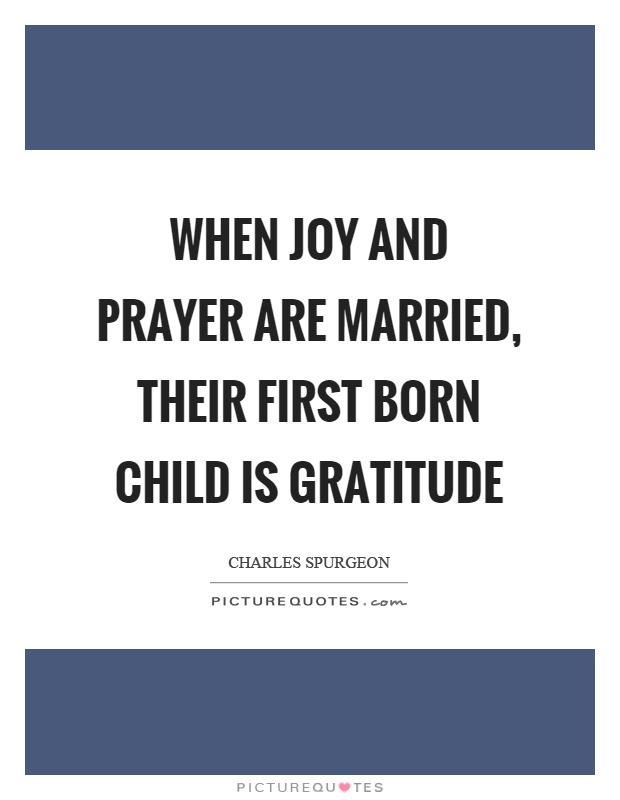 When joy and prayer are married, their first born child is gratitude Picture Quote #1