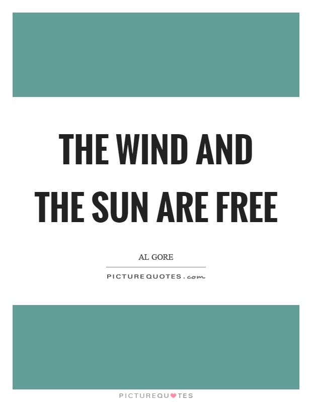 The wind and the sun are free Picture Quote #1