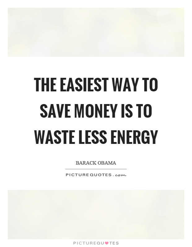 The easiest way to save money is to waste less energy Picture Quote #1