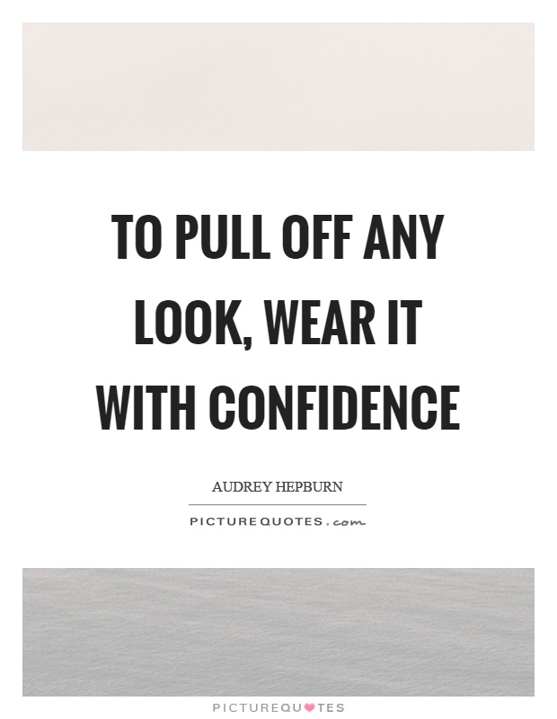 To pull off any look, wear it with confidence Picture Quote #1