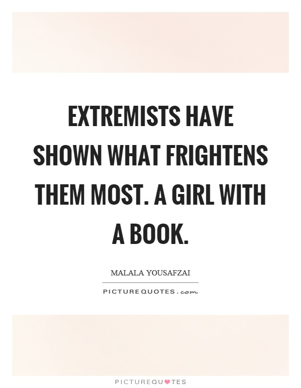 Extremists have shown what frightens them most. A girl with a book Picture Quote #1