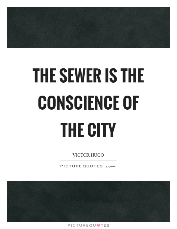 The sewer is the conscience of the city Picture Quote #1