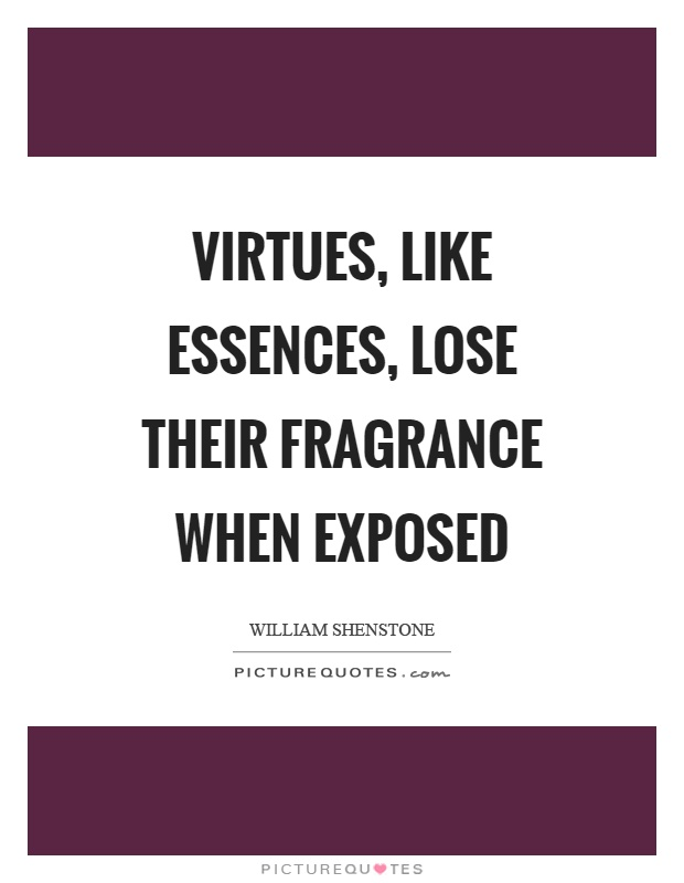 Virtues, like essences, lose their fragrance when exposed Picture Quote #1