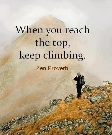 When you reach the top, keep climbing Picture Quote #1