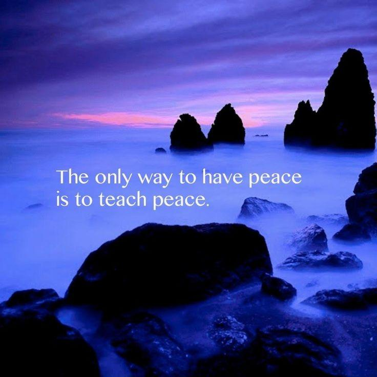 The only way to have peace is to teach peace Picture Quote #1