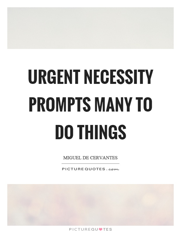 Urgent necessity prompts many to do things Picture Quote #1