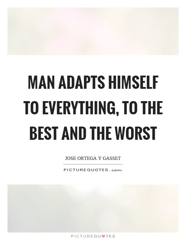 Man adapts himself to everything, to the best and the worst Picture Quote #1