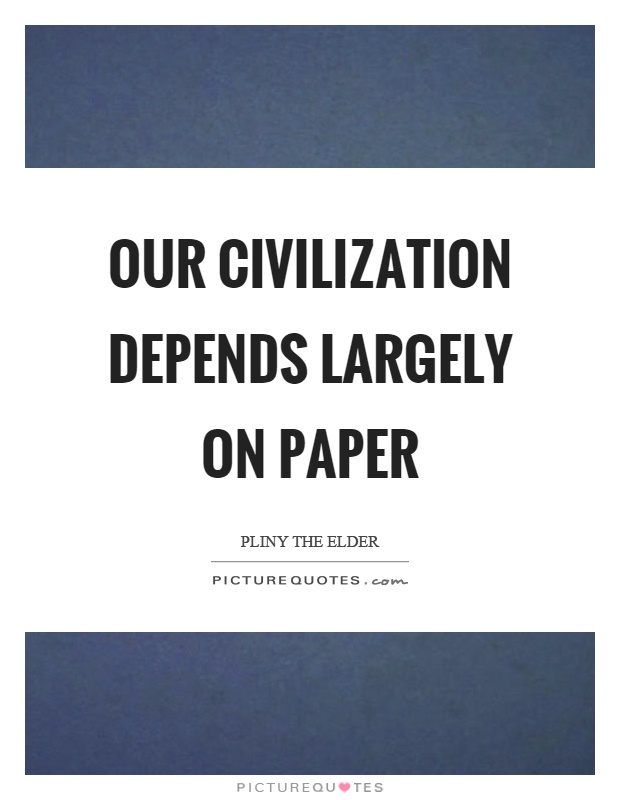 Our civilization depends largely on paper Picture Quote #1