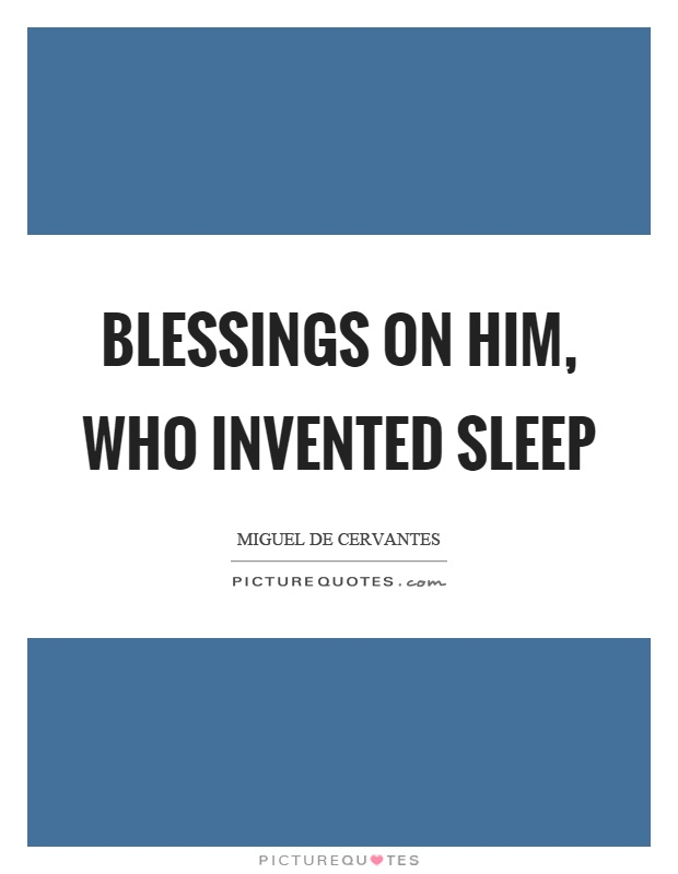 Blessings on him, who invented sleep Picture Quote #1