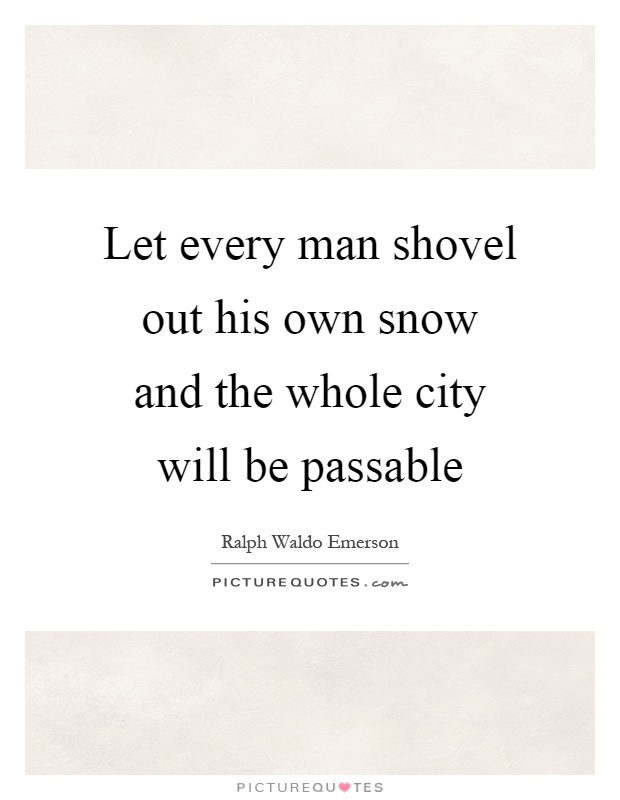 Let every man shovel out his own snow and the whole city will be passable Picture Quote #1