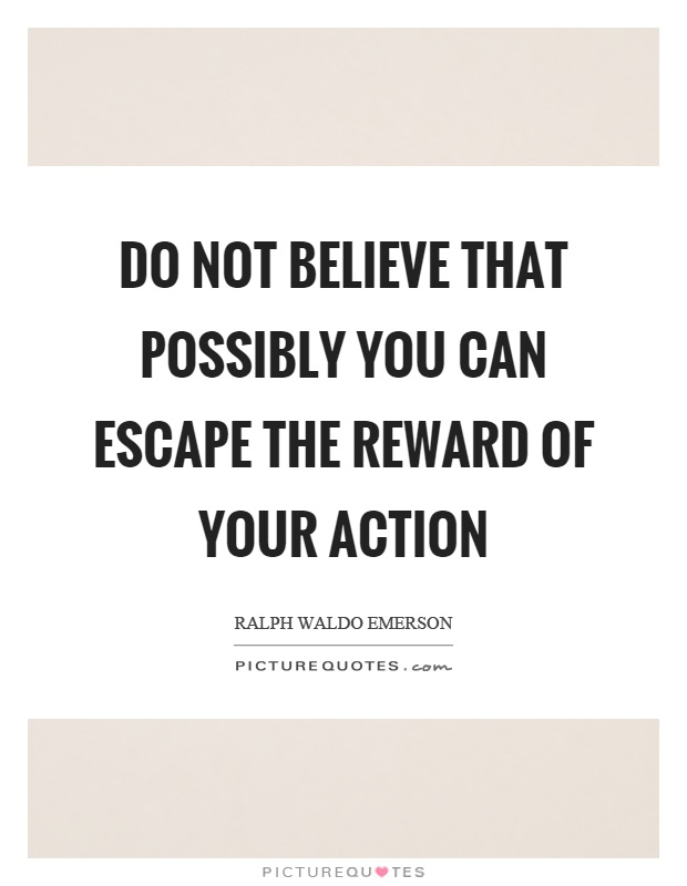 Do not believe that possibly you can escape the reward of your action Picture Quote #1
