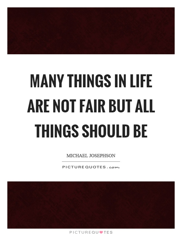 Many things in life are not fair but all things should be Picture Quote #1