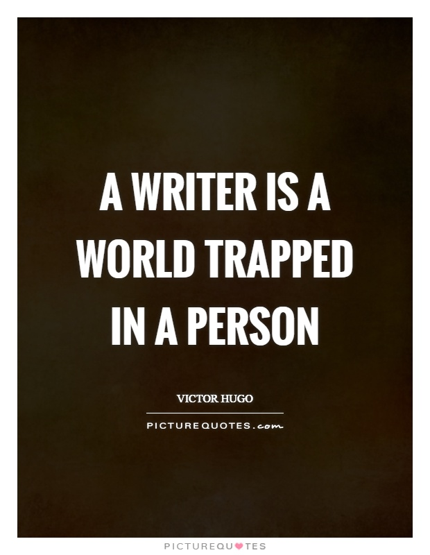 A writer is a world trapped in a person Picture Quote #1