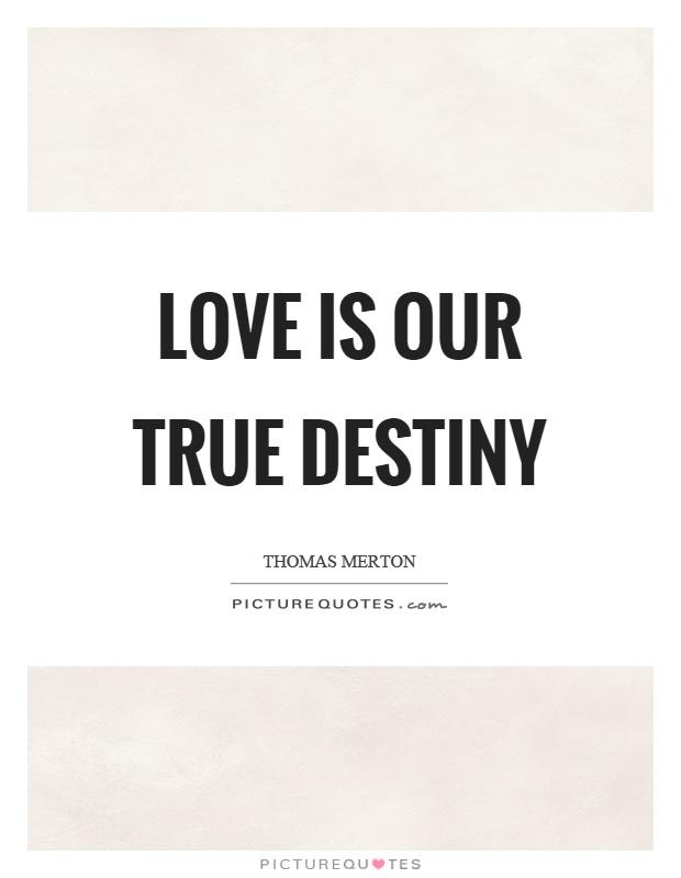 Love Is Our True Destiny Picture Quotes Delectable Destiny Love Quotes