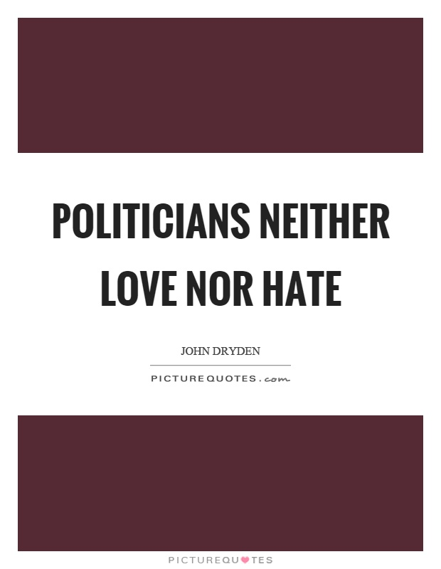 Politicians neither love nor hate Picture Quote #1