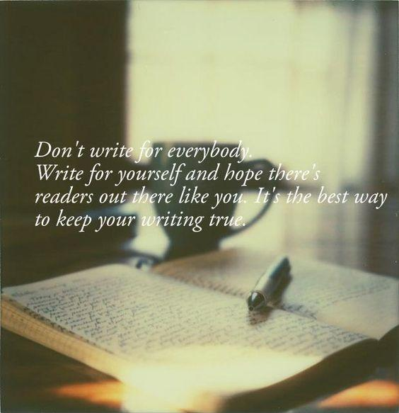 Don't write for everybody. Write for yourself and hope there's readers out there like yourself. It's the best way to keep your writing true Picture Quote #1