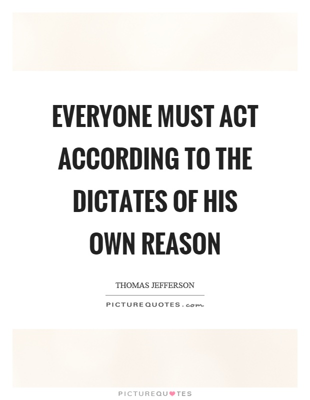 Everyone must act according to the dictates of his own reason Picture Quote #1