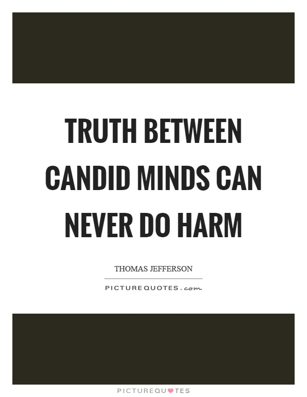 Truth between candid minds can never do harm Picture Quote #1