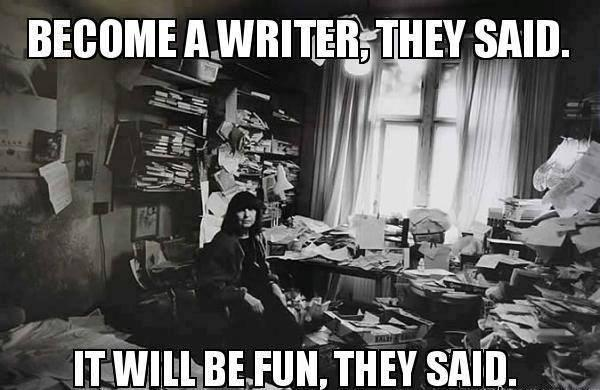 Become a writer, they said. It will be fun, they said Picture Quote #1