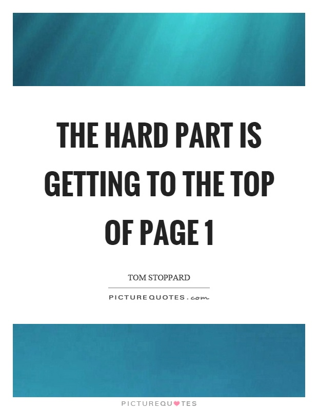 The hard part is getting to the top of page 1 Picture Quote #1