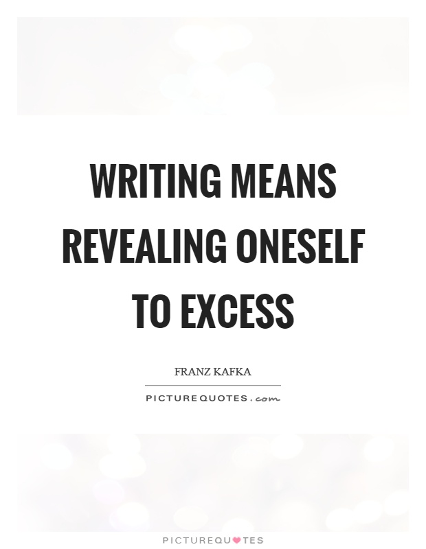 Writing means revealing oneself to excess Picture Quote #1