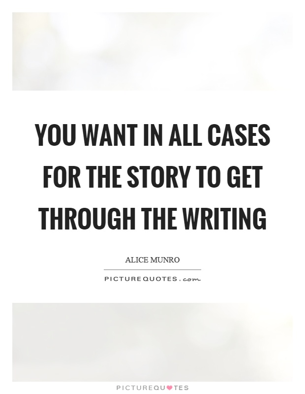 You want in all cases for the story to get through the writing Picture Quote #1