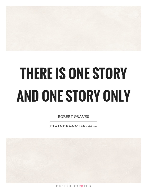 There is one story and one story only Picture Quote #1