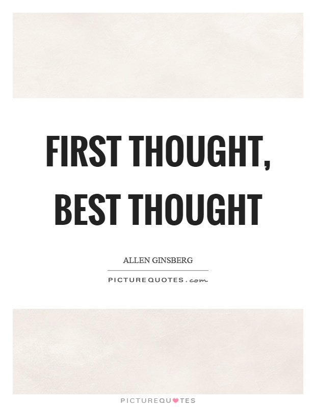 First thought, best thought Picture Quote #1
