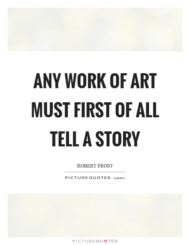 Any work of art must first of all tell a story Picture Quote #1