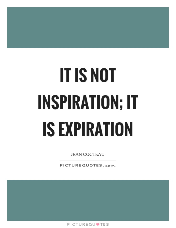 It is not inspiration; it is expiration Picture Quote #1